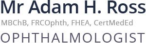 Mr Adam H. Ross, MBChB, FRCOphth, FHEA, CertMedEd, Ophthalmologist